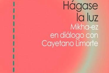 La luz como materia creativa: Cayetano Limorte dialoga con el artista Mikha-ez